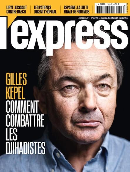 L'Express - Juin 2016 - Gilles Kepel : Comment combattre les djihadistes