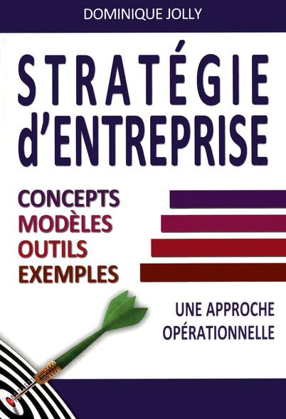 Stratégie d'entreprise : Concepts, modèles, outils, exemples - Une approche opérationnelle