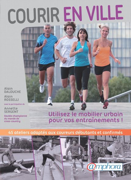 Courir en ville : Utilisez le mobilier urbain pour vos entraînements - 45 ateliers adaptés aux coureurs débutants et confirmés