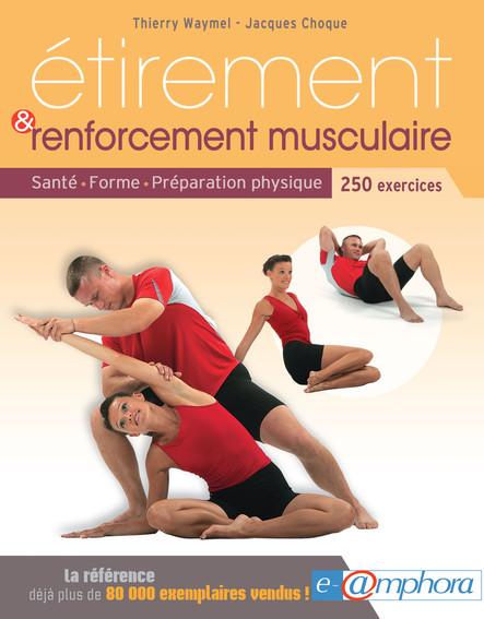 Étirement et renforcement musculaire : Santé - Forme - Préparation physique - 250 exercices