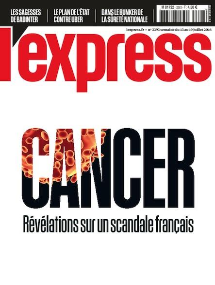 L'Express - Juillet 2016 - Cancer : révélations sur un scandale français