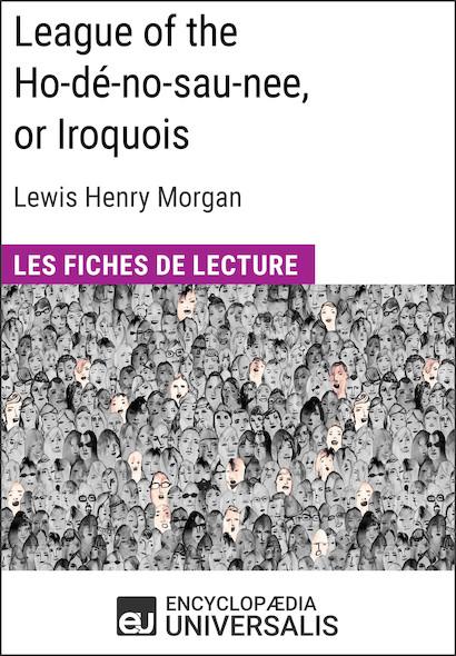 League of the Ho-dé-no-sau-nee, or Iroquois de Lewis Henry Morgan