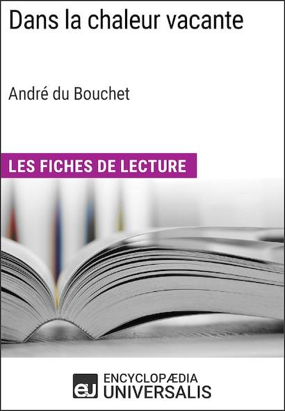 Dans la chaleur vacante d'André du Bouchet (Les Fiches de Lecture d'Universalis)