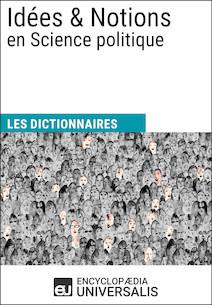 Dictionnaire des Idées & Notions en Science politique | Universalis, Encyclopaedia