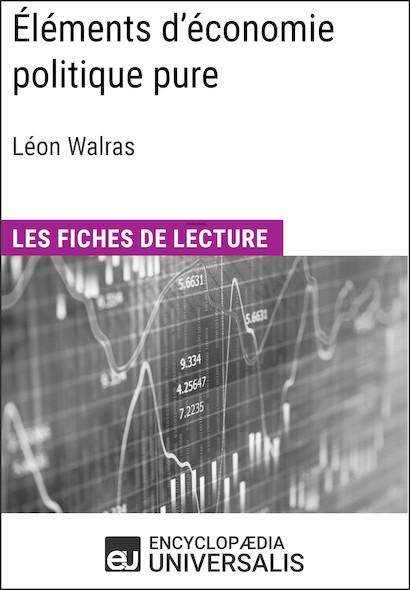 Éléments d'économie politique pure ou théorie de la richesse sociale de Léon Walras