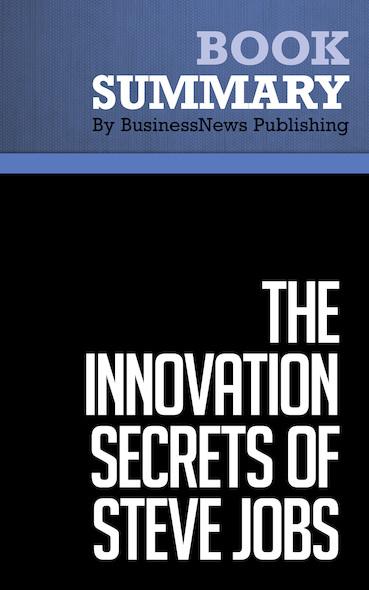 Summary: The Innovation Secrets of Steve Jobs - Carmine Gallo