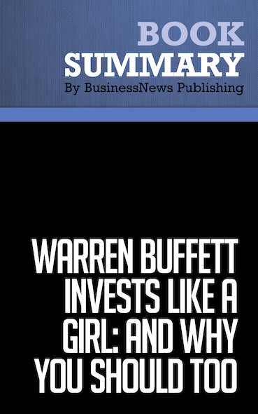 Summary : Warren Buffett invests Like A Girl: and Why You Should too - Louann Lofton