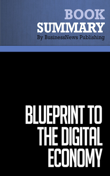 Summary: Blueprint to the Digital Economy - Don Tapscott, Alex Lowy and David Ticoll