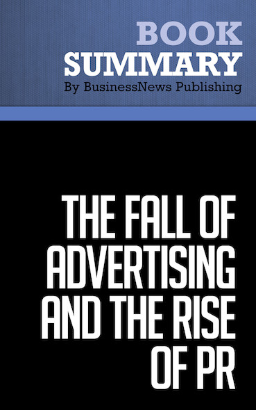 Summary : The Fall Of Advertising And The Rise Of Pr - Al Ries and Laura Ries