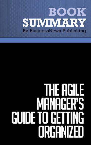 Summary : The Agile Manager's Guide to Getting Organized - Jeff Olson