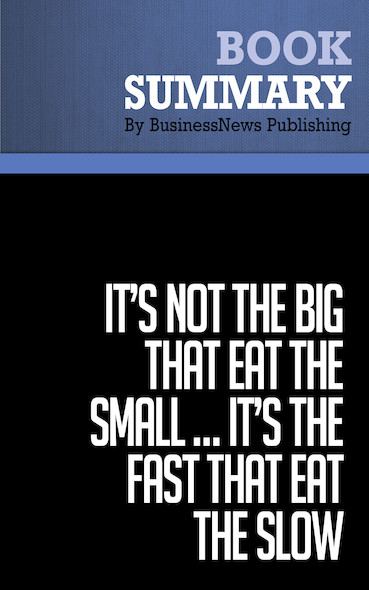Summary: It's Not the Big That Eat the Small  It's the Fast That Eat the Slow - Jason Jennings and Laurence Haughton