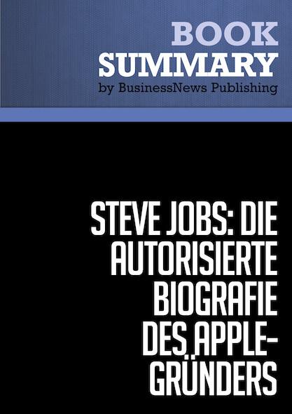 Zusammenfassung: Steve Jobs: Die autorisierte Biografie des Apple-Granders - Walter Isaacson