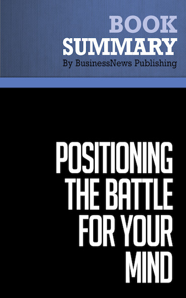Summary: Positioning: The Battle for Your Mind - Al Ries and Jack Trout