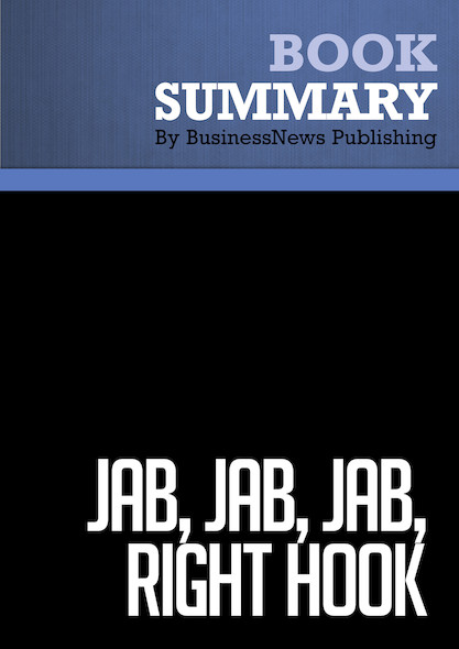 Summary : Jab, Jab, Jab, Right Hook - Gary Vaynerchuk
