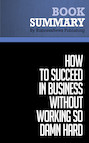 Summary: How to Succeed in Business Without Working So Damn Hard - Robert Kriegel