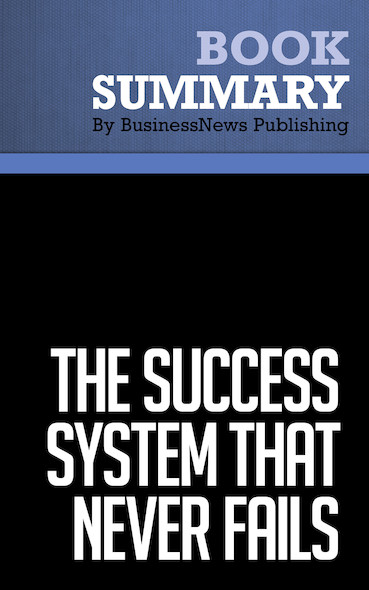 Summary : The Success System That Never Fails - W. Clement Stone