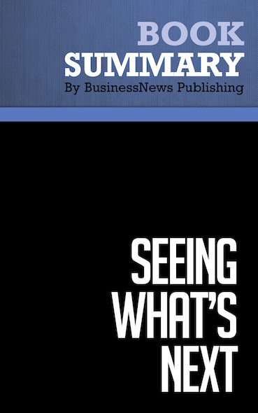 Summary : Seeing What's Next - Clayton Christensen, Scott Anthony and Erik Roth