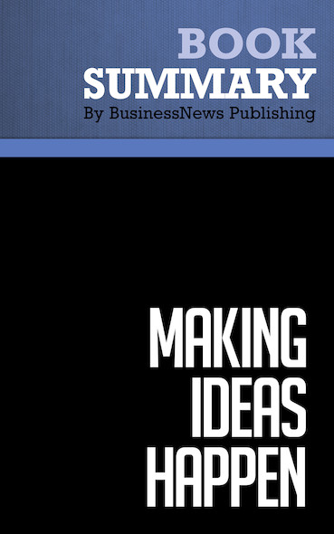 Summary : Making Ideas Happen - Scott Belsky