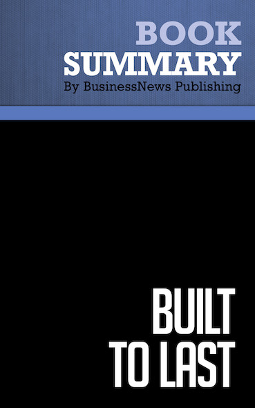 Summary: Built to Last - James Collins and Jerry Porras