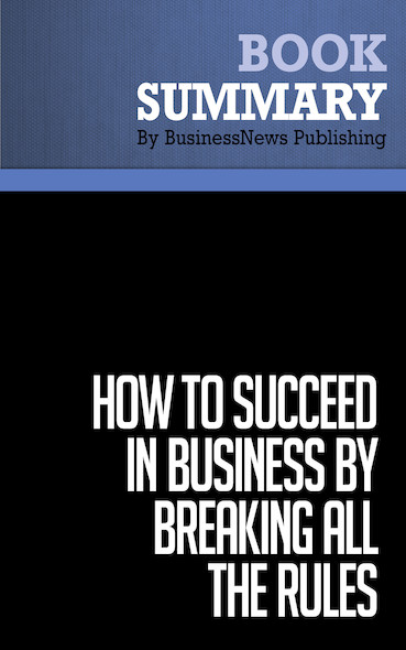 Summary: How to Succeed in Business by Breaking All the Rules - Dan S. Kennedy