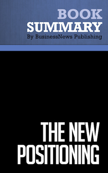 Summary: The New Positioning - Jack Trout and Steve Rivkin