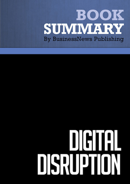 Summary : Digital Disruption - James Mcquivey