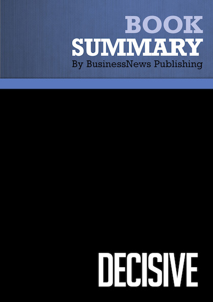 Summary : Decisive - Chip Heath and Dan Heath