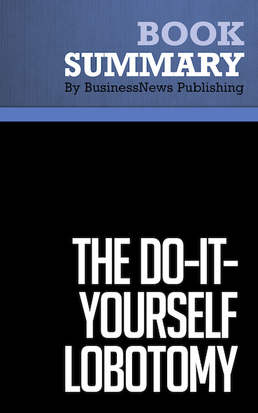 Summary : The Do-It-Yourself Lobotomy - Tom Monahan