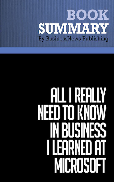 Summary: All I Really Need to Know in Business I Learned at Microsoft - Julie Bick