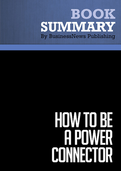 Summary : How to Be A Power Connector - Judy Robinett