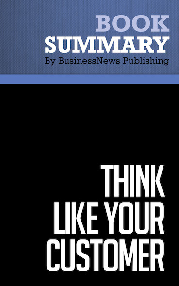 Summary : Think Like Your Customer - Bill Stinnett