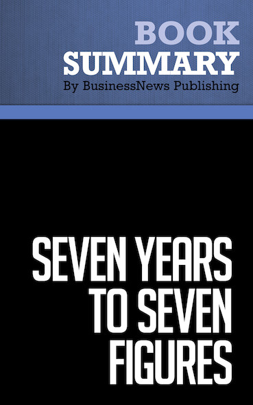 Summary : Seven Years To Seven Figures - Michael Masterson
