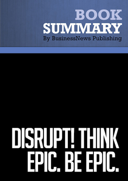 Summary : Disrupt! Think Epic. Be Epic. - Bill Jensen