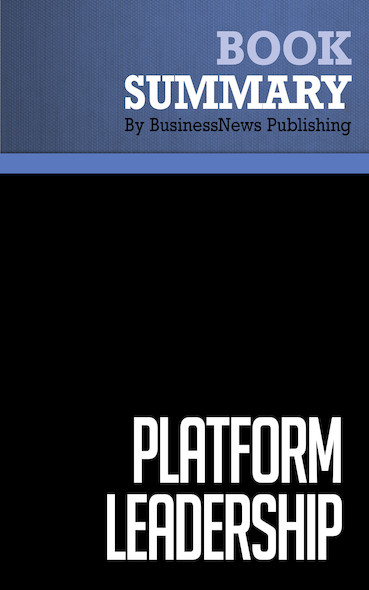 Summary: Platform Leadership - Annabelle Gawer and Michael Cusumano