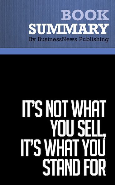 Summary : It's Not What You Sell, It's What You Stand For - Roy Spence and Haley Rushing