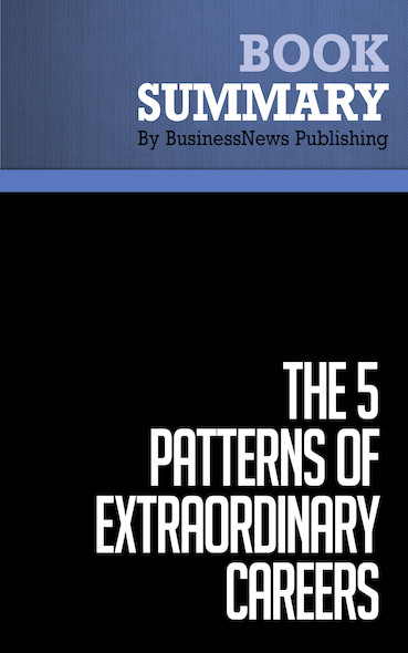 Summary: The 5 Patterns of Extraordinary Careers - James Citrin and Richard Smith