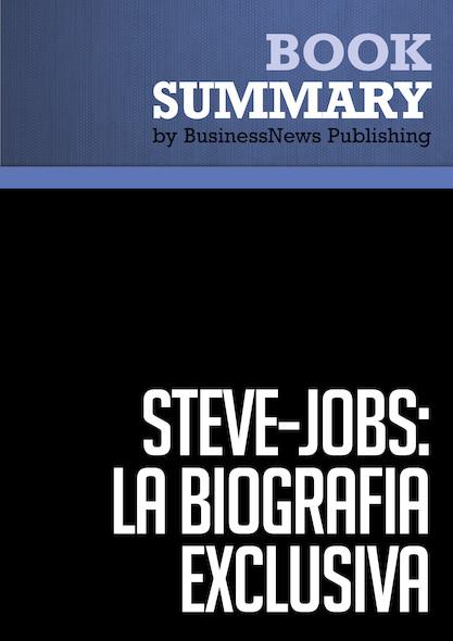 Resumen: Steve Jobs: La Biografica exclusiva - Walter Isaacson