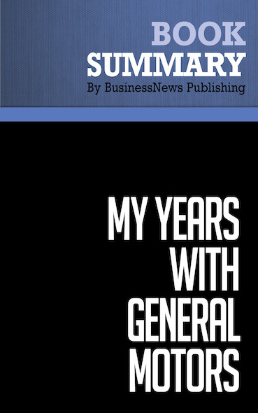 Summary: My Years With General Motors - Alfred P. Sloan Jr.