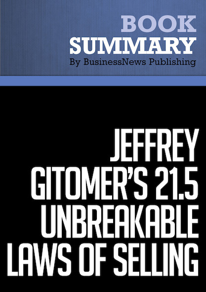 Summary : Jeffrey Gitomer's 21.5 Unbreakable Laws of Selling - Jeffrey Gitomer