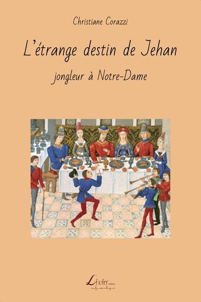 L'étrange destin de Jehan, Jongleur à Notre-Dame