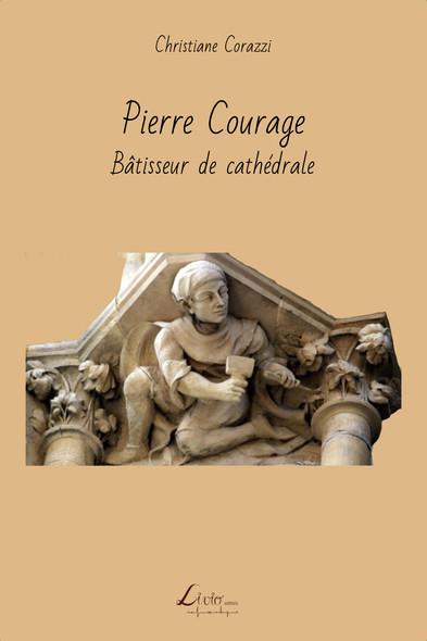 Pierre Courage, bâtisseur de cathédrale