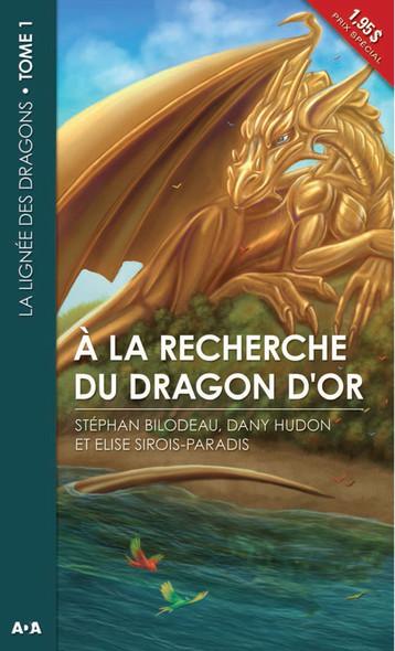 À la recherche du dragon d'or : La lignée des dragons - Tome 1