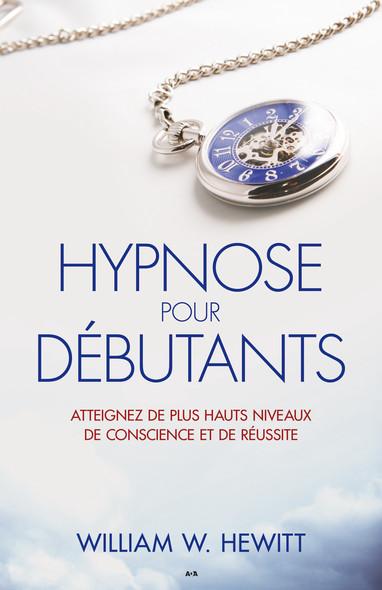 Hypnose pour débutants : Atteignez de plus hauts niveaux de conscience et de réussite