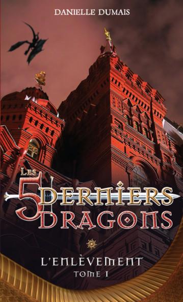 Les cinq derniers dragons - 1 : L'enlèvement