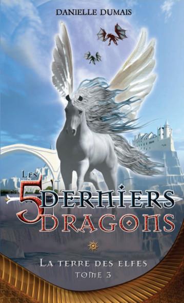 Les cinq derniers dragons - 3 : La terre des elfes