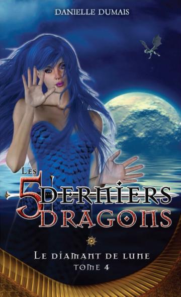 Les cinq derniers dragons - 4 : Le diamant de lune