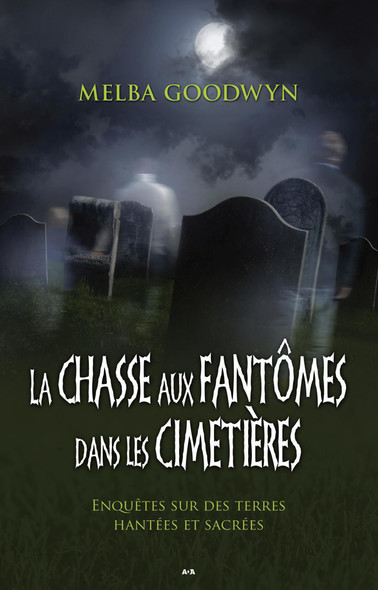 La chasse aux fantômes dans les cimetières : Enquêtes sur des terres hantées et sacrées
