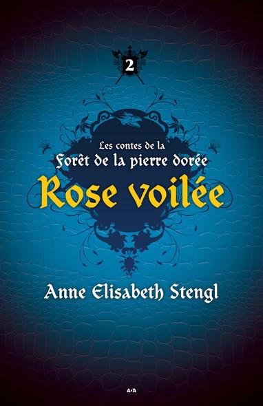 Rose voilée : Les contes de la Forêt de la pierre dorée