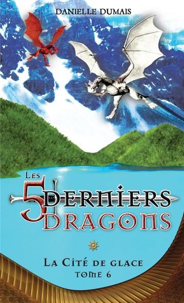 Les cinq derniers dragons - 6 : La Cité de glace