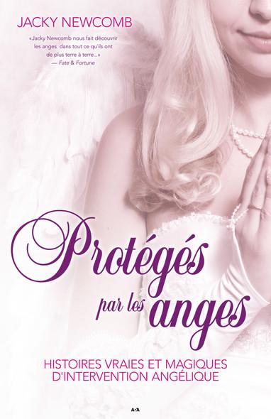 Protégés par les anges : Histoires vraies et magiques d'intervention angélique